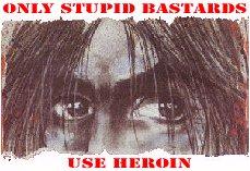 Only Stupid Bastards Use Heroin